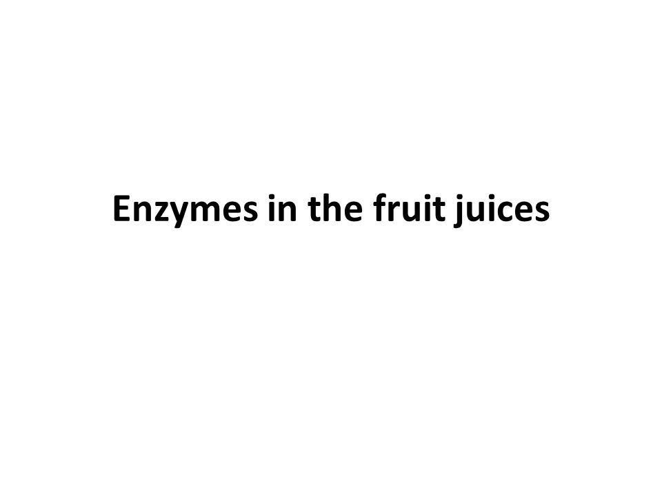 Enzymes in the fruit juices
