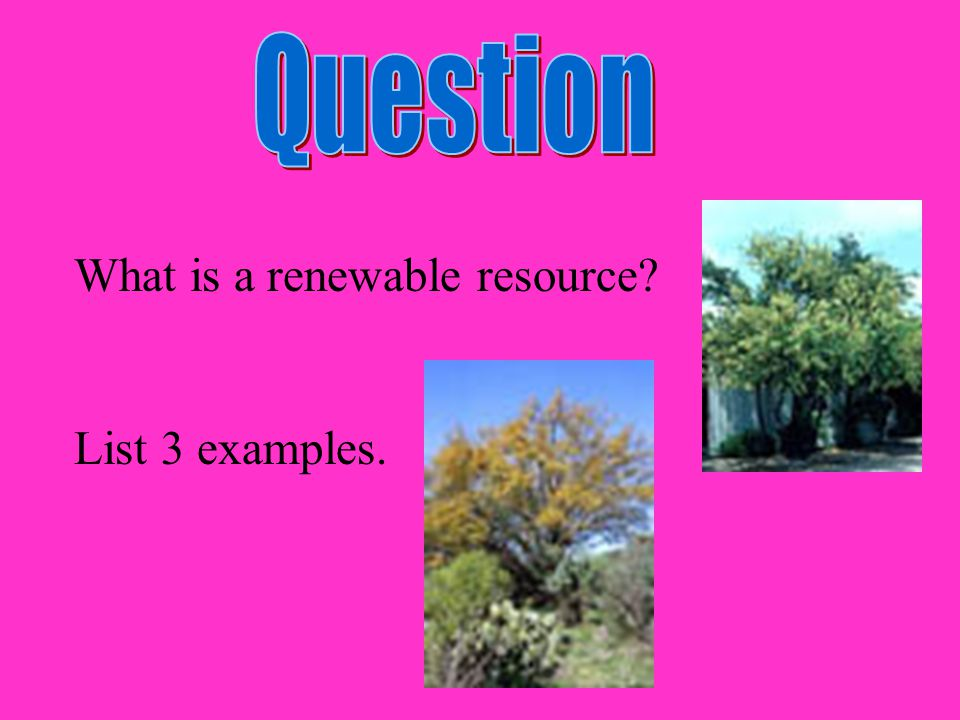 Question What is a renewable resource List 3 examples.