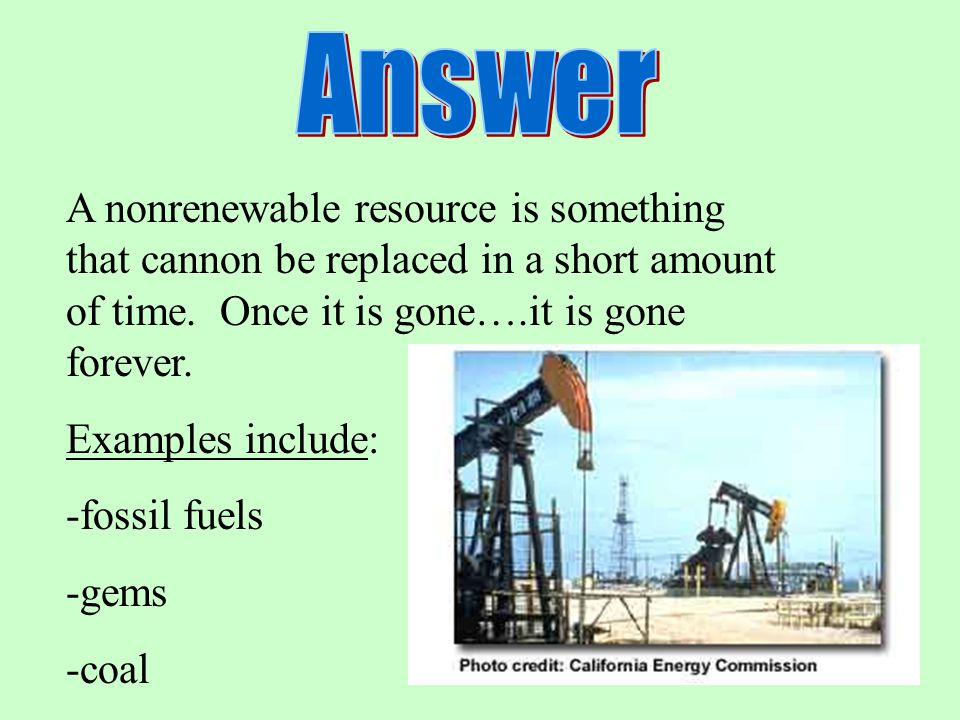 Answer A nonrenewable resource is something that cannon be replaced in a short amount of time. Once it is gone….it is gone forever.