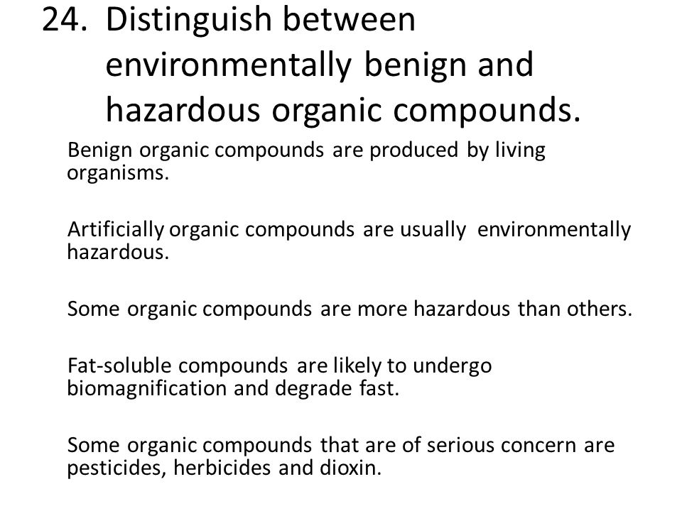 24. Distinguish between environmentally benign and hazardous organic compounds.