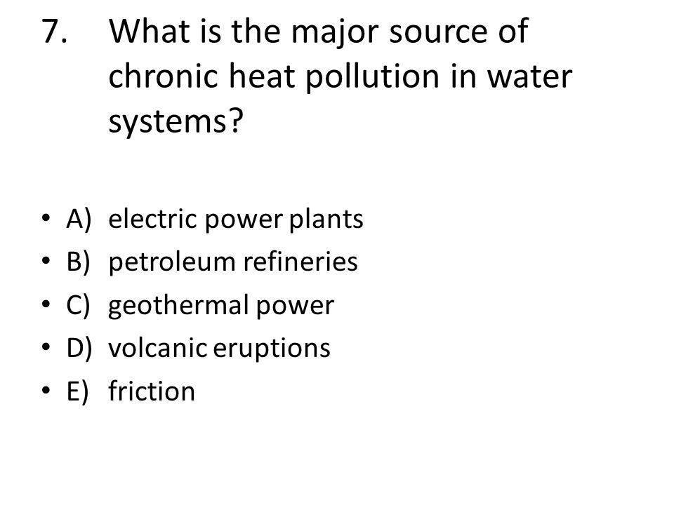 7. What is the major source of chronic heat pollution in water systems