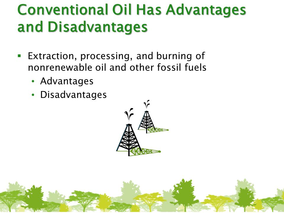 Conventional Oil Has Advantages and Disadvantages