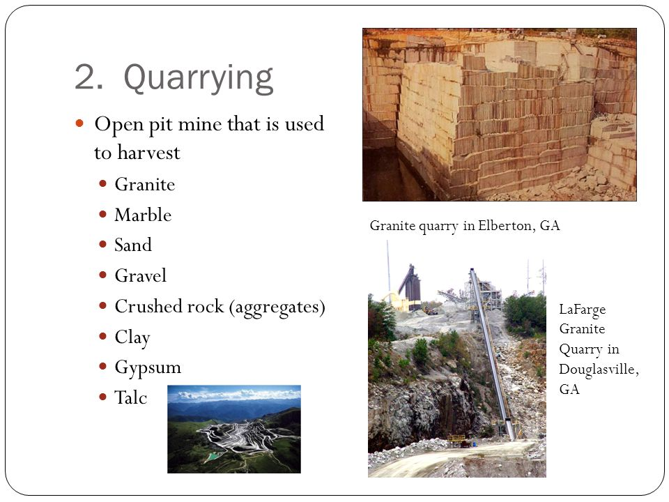 2. Quarrying Open pit mine that is used to harvest Granite Marble Sand