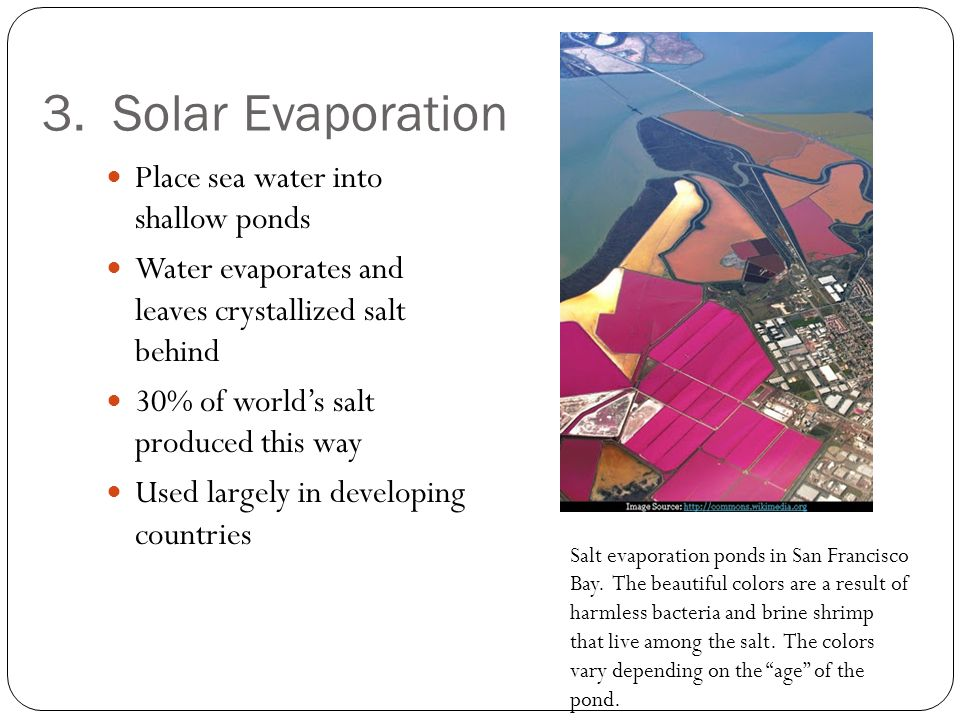 3. Solar Evaporation Place sea water into shallow ponds