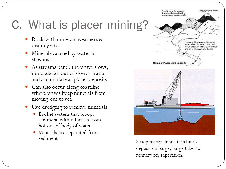 C. What is placer mining Rock with minerals weathers & disintegrates