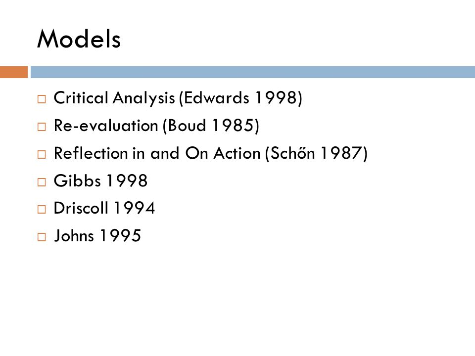 Models Critical Analysis (Edwards 1998) Re-evaluation (Boud 1985)