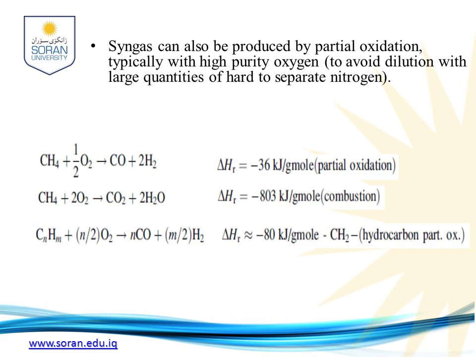 Syngas can also be produced by partial oxidation, typically with high purity oxygen (to avoid dilution with large quantities of hard to separate nitrogen).