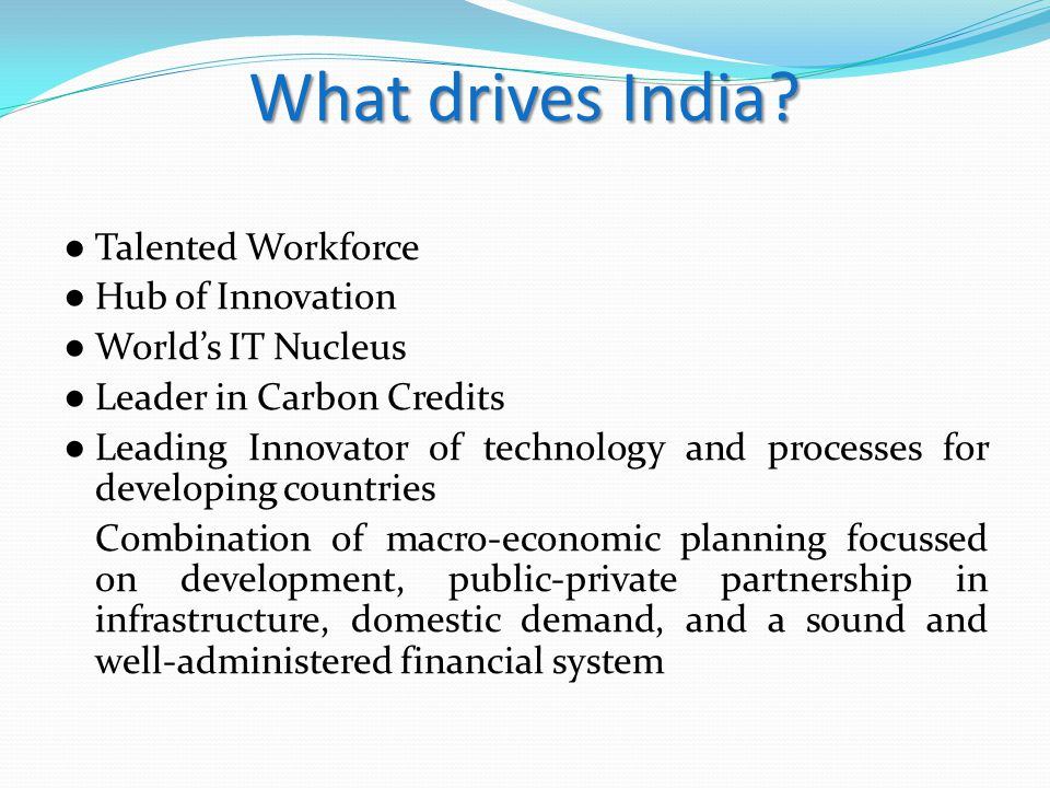 What drives India ● Talented Workforce ● Hub of Innovation