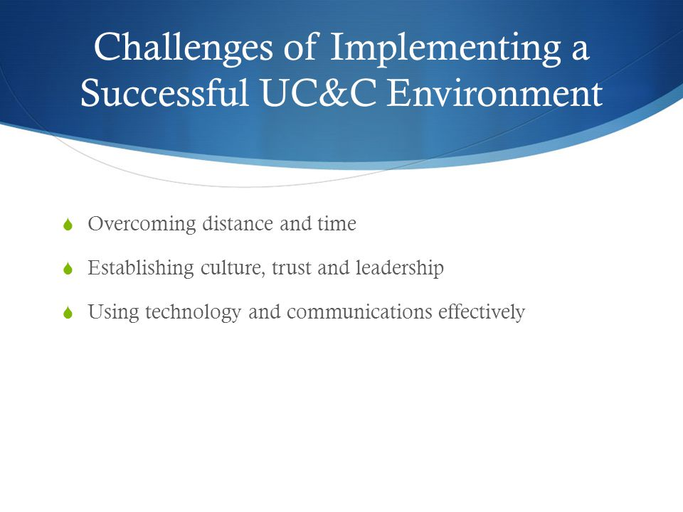 Challenges of Implementing a Successful UC&C Environment