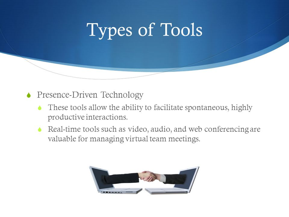 Types of Tools Presence-Driven Technology