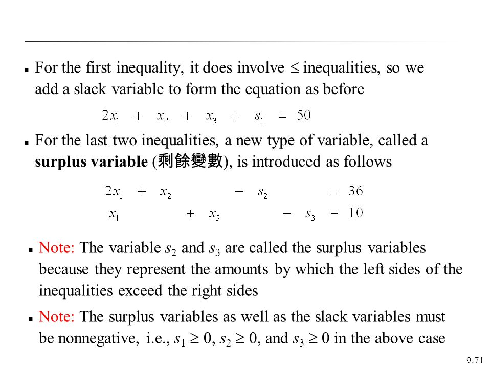 For the first inequality, it does involve  inequalities, so we add a slack variable to form the equation as before