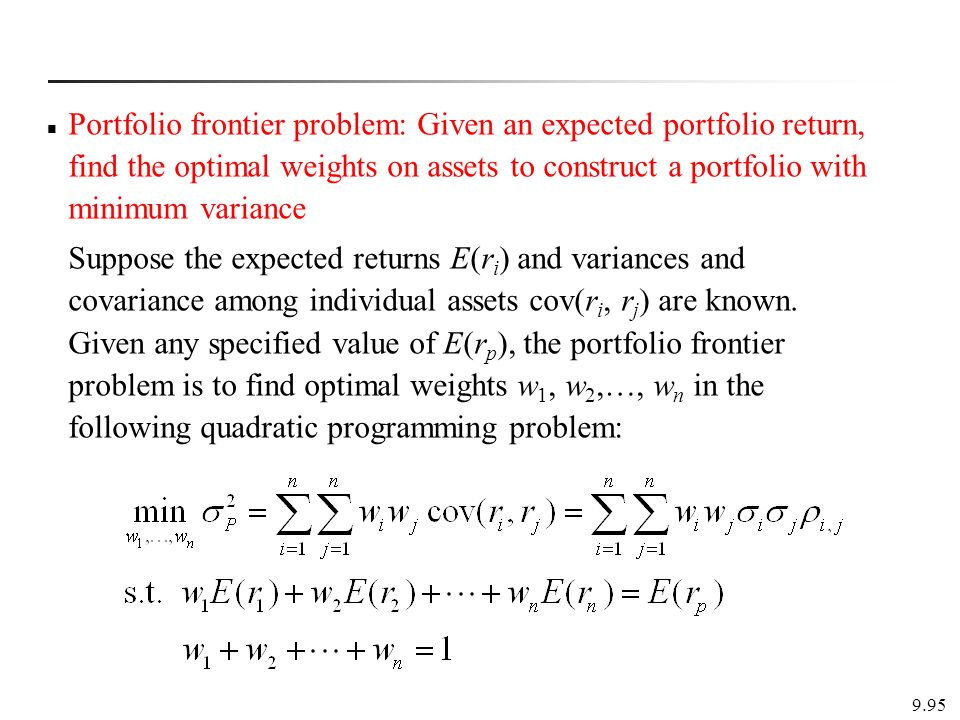 Portfolio frontier problem: Given an expected portfolio return, find the optimal weights on assets to construct a portfolio with minimum variance
