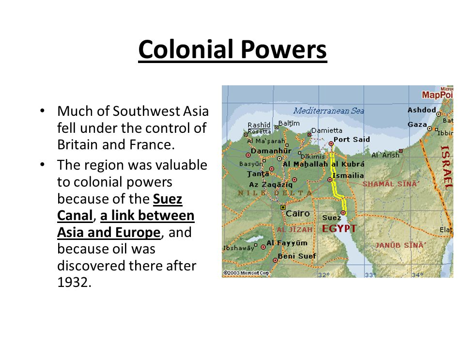 Colonial Powers Much of Southwest Asia fell under the control of Britain and France.