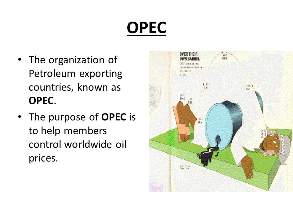 OPEC The organization of Petroleum exporting countries, known as OPEC.