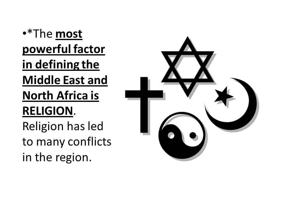 *The most powerful factor in defining the Middle East and North Africa is RELIGION.