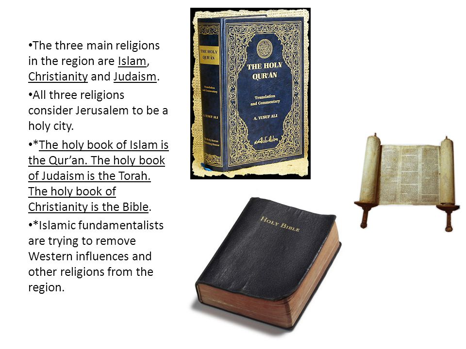 The three main religions in the region are Islam, Christianity and Judaism.