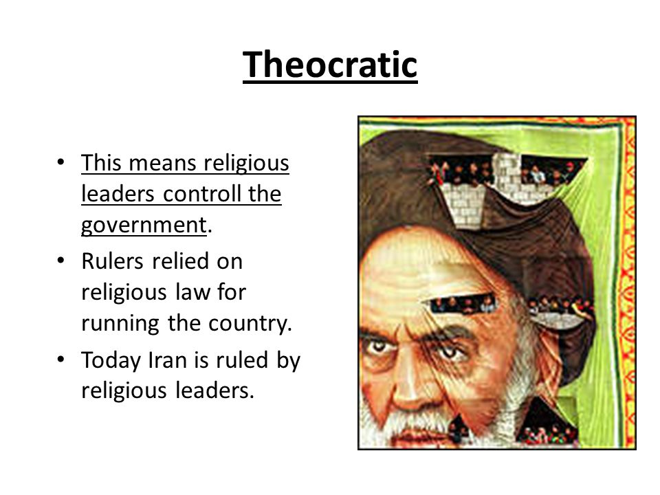 Theocratic This means religious leaders controll the government.