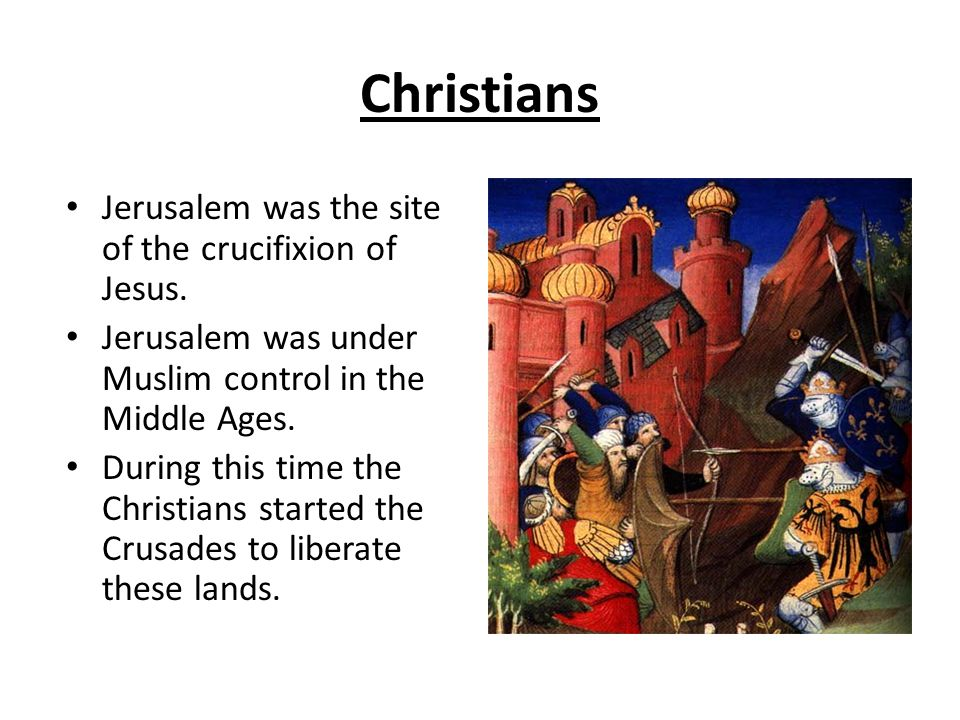 Christians Jerusalem was the site of the crucifixion of Jesus.