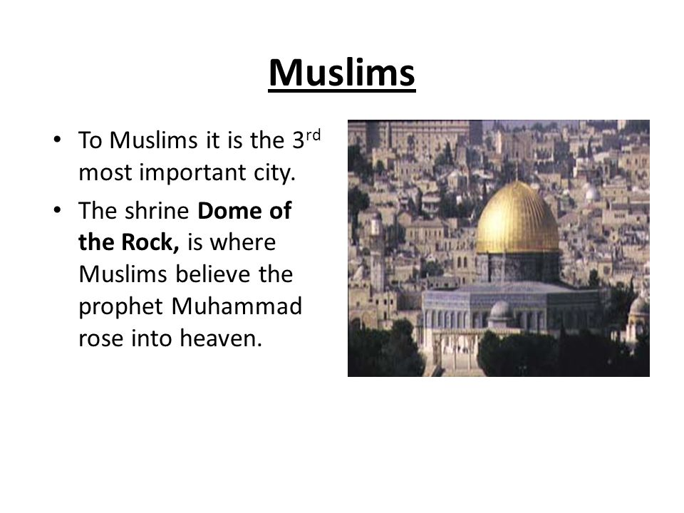 Muslims To Muslims it is the 3rd most important city.
