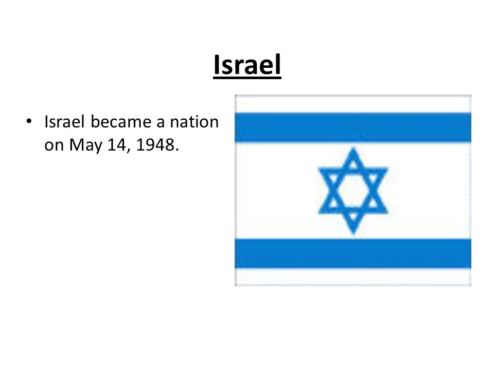 Israel Israel became a nation on May 14, 1948.