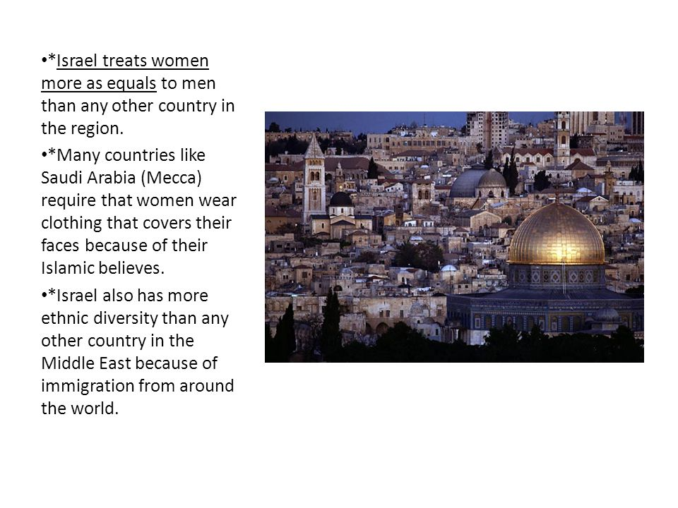 *Israel treats women more as equals to men than any other country in the region.