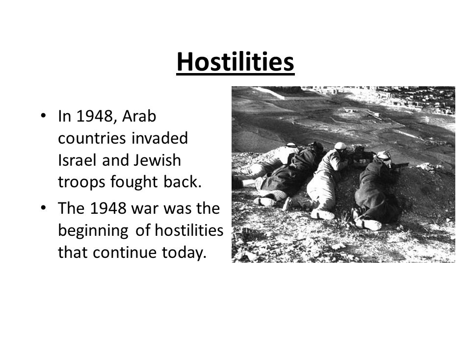 Hostilities In 1948, Arab countries invaded Israel and Jewish troops fought back.