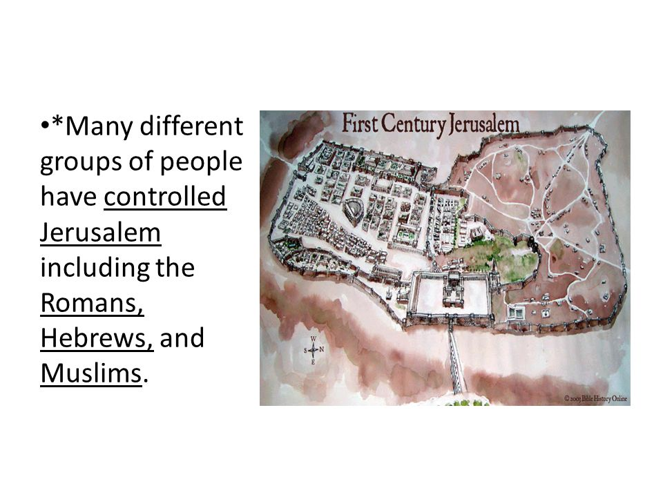 *Many different groups of people have controlled Jerusalem including the Romans, Hebrews, and Muslims.