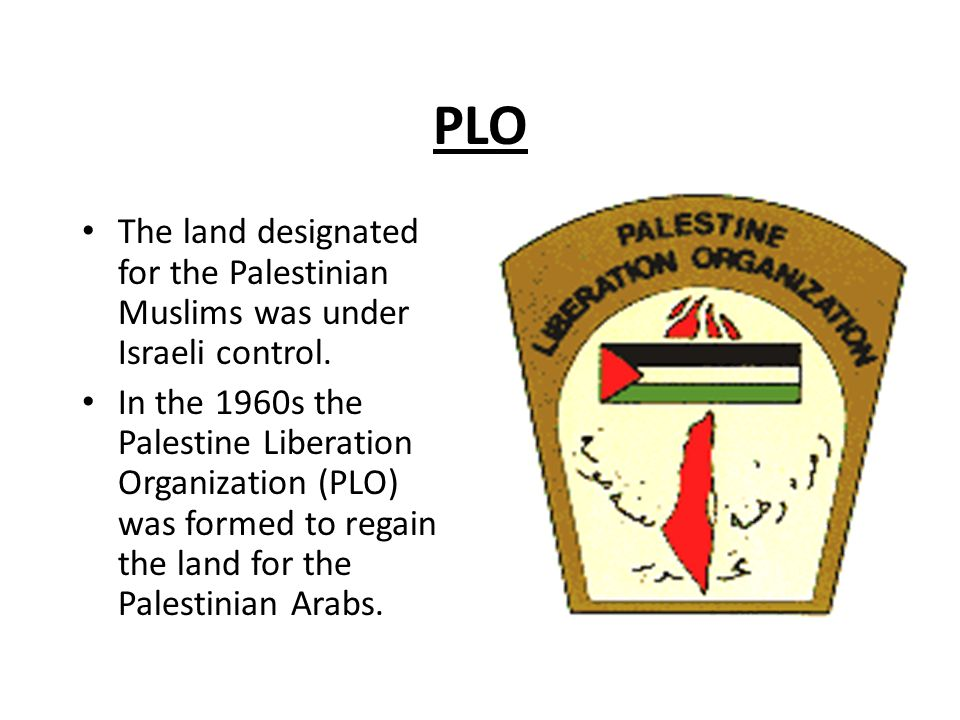 PLO The land designated for the Palestinian Muslims was under Israeli control.