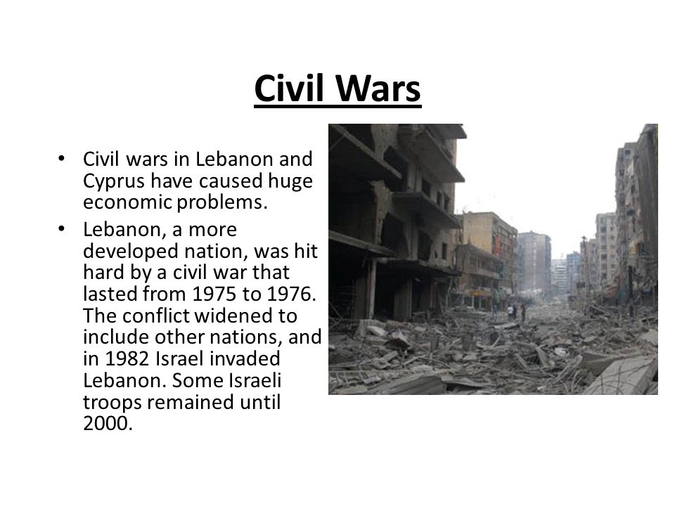 Civil Wars Civil wars in Lebanon and Cyprus have caused huge economic problems.
