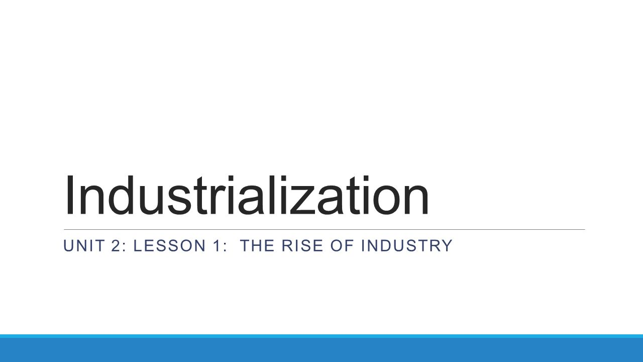 Unit 2: Lesson 1: The Rise of industry