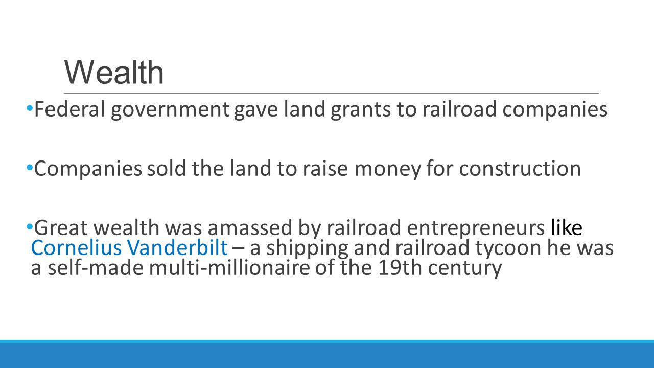 Wealth Federal government gave land grants to railroad companies