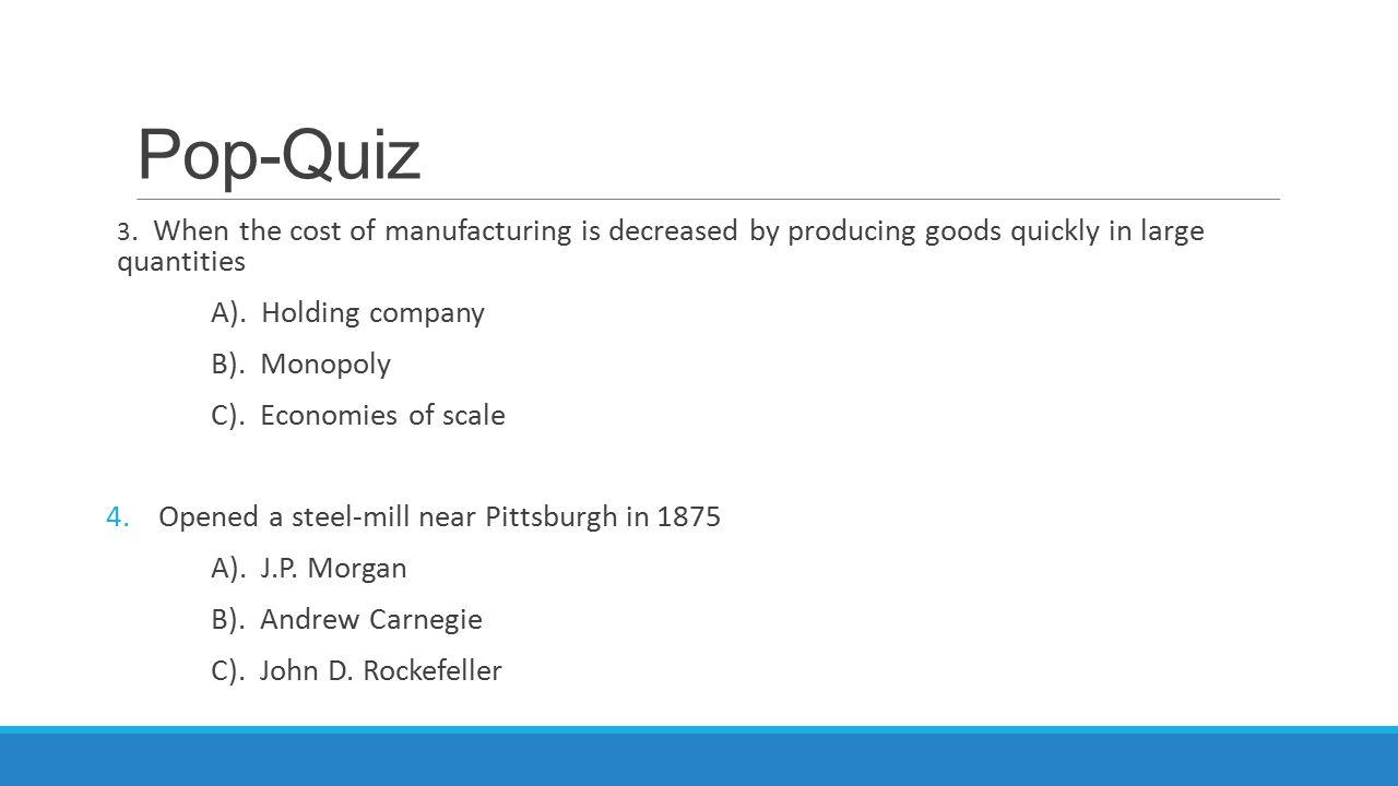 Pop-Quiz A). Holding company B). Monopoly C). Economies of scale