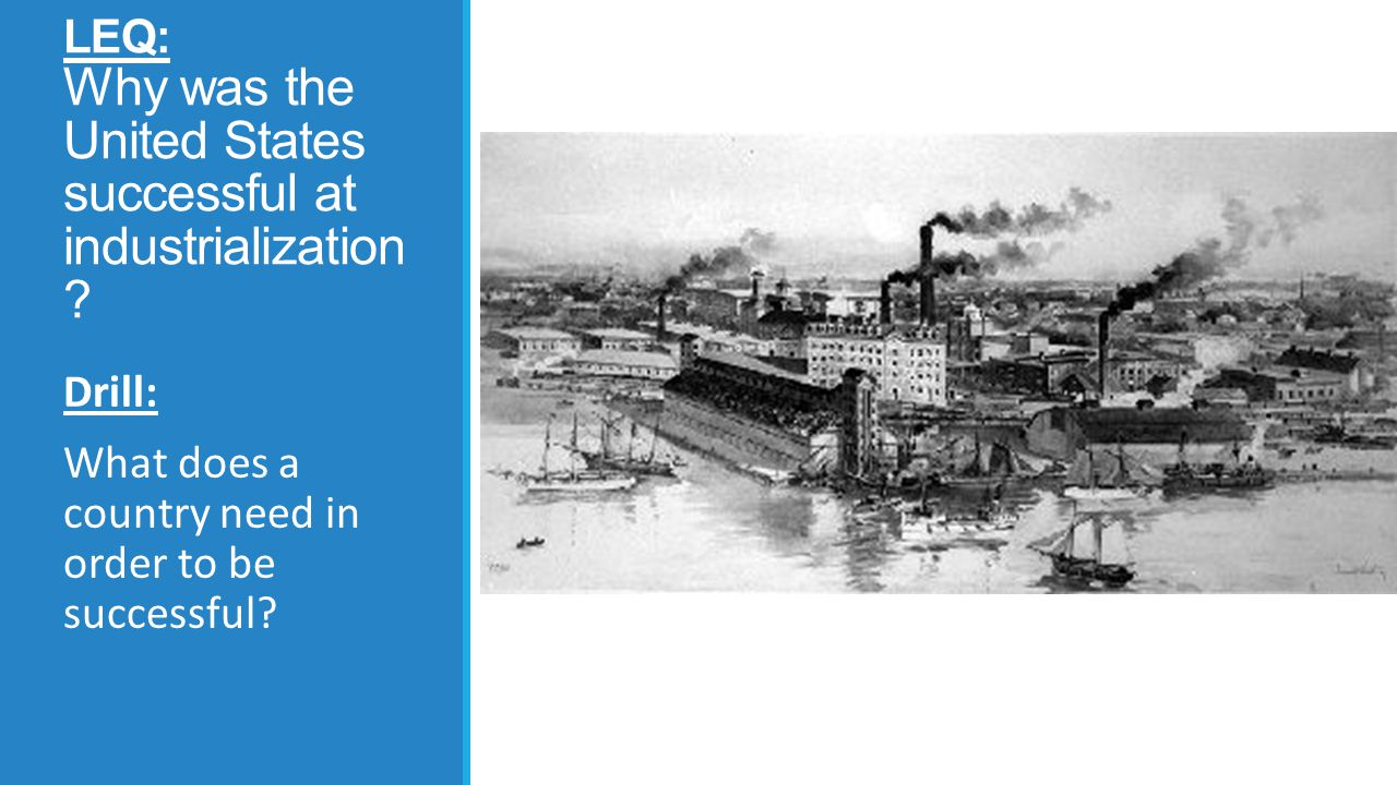 LEQ: Why was the United States successful at industrialization