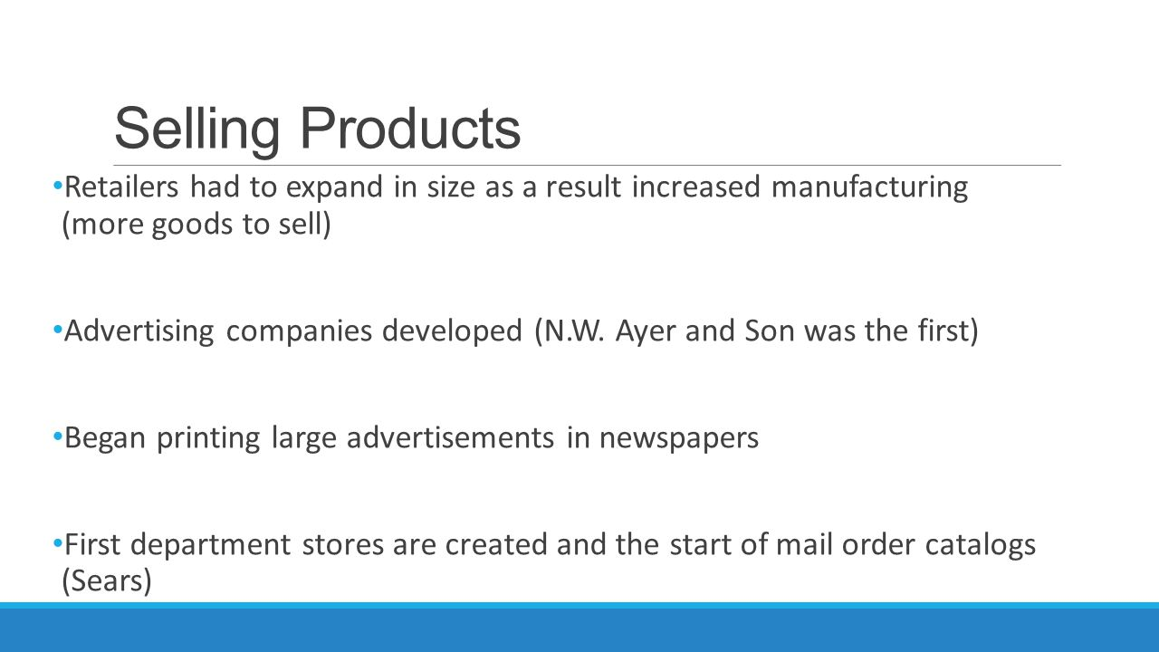 Selling Products Retailers had to expand in size as a result increased manufacturing (more goods to sell)