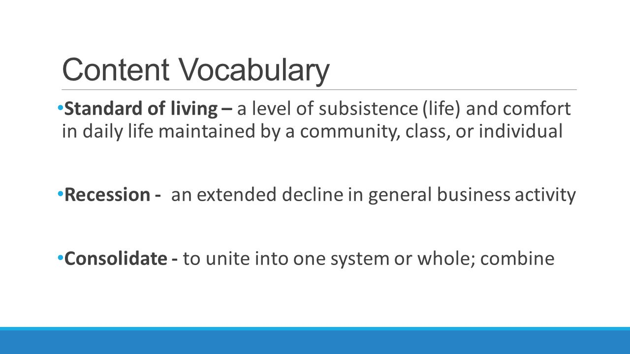 Content Vocabulary Standard of living – a level of subsistence (life) and comfort in daily life maintained by a community, class, or individual.