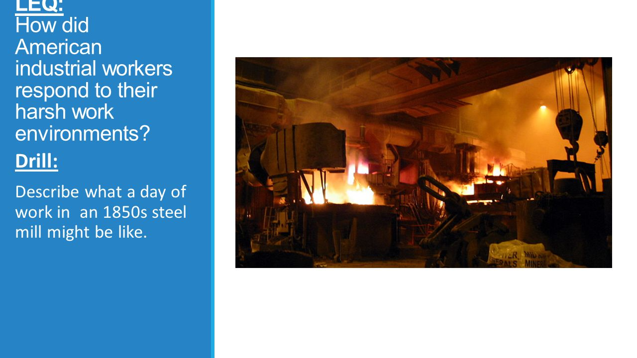 LEQ: How did American industrial workers respond to their harsh work environments