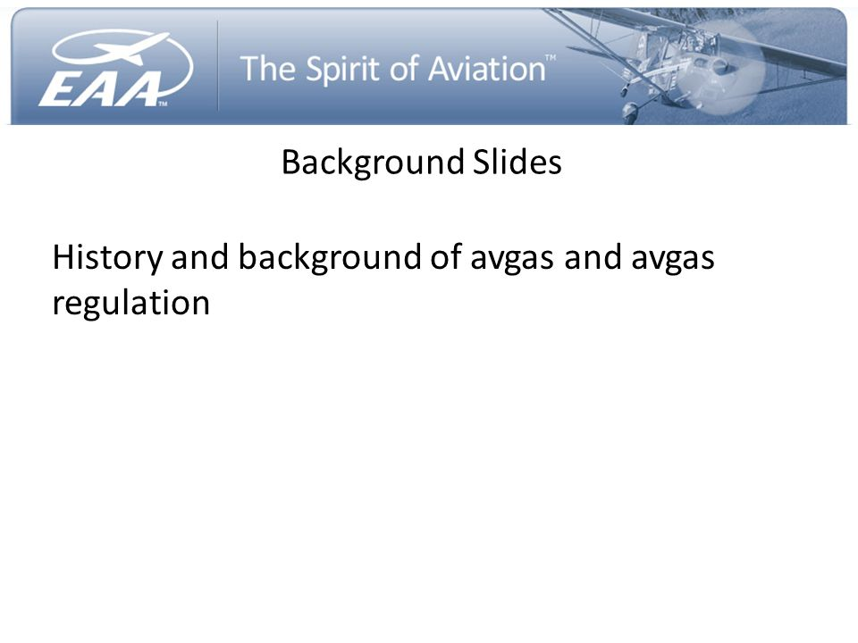 Background Slides History and background of avgas and avgas regulation