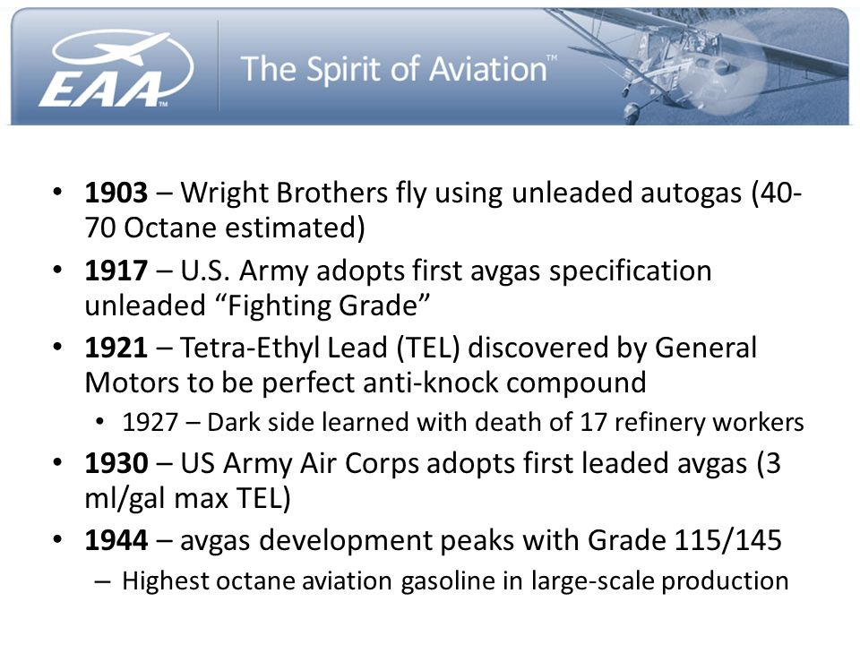 S 1903 – Wright Brothers fly using unleaded autogas (40-70 Octane estimated)