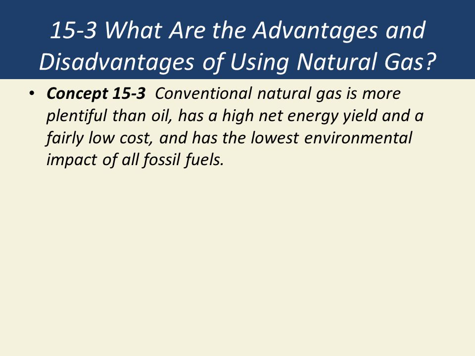 15-3 What Are the Advantages and Disadvantages of Using Natural Gas