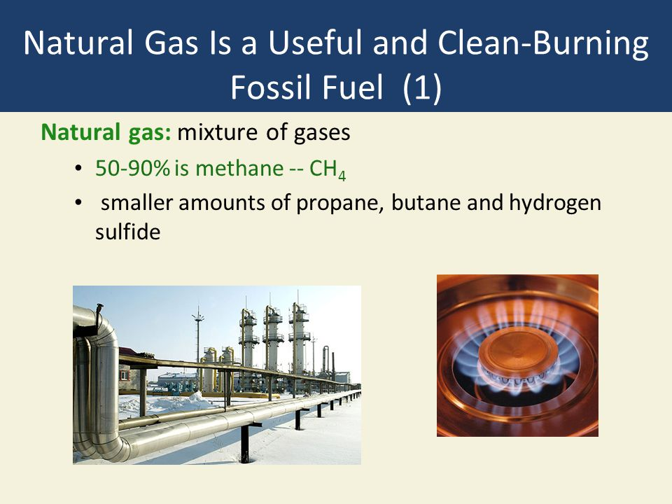 Natural Gas Is a Useful and Clean-Burning Fossil Fuel (1)