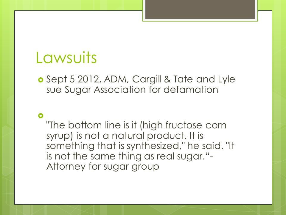 Lawsuits Sept 5 2012, ADM, Cargill & Tate and Lyle sue Sugar Association for defamation.