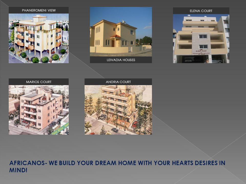 AFRICANOS- WE BUILD YOUR DREAM HOME WITH YOUR HEARTS DESIRES IN MIND!