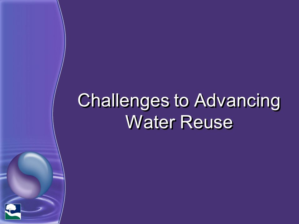 Challenges to Advancing Water Reuse