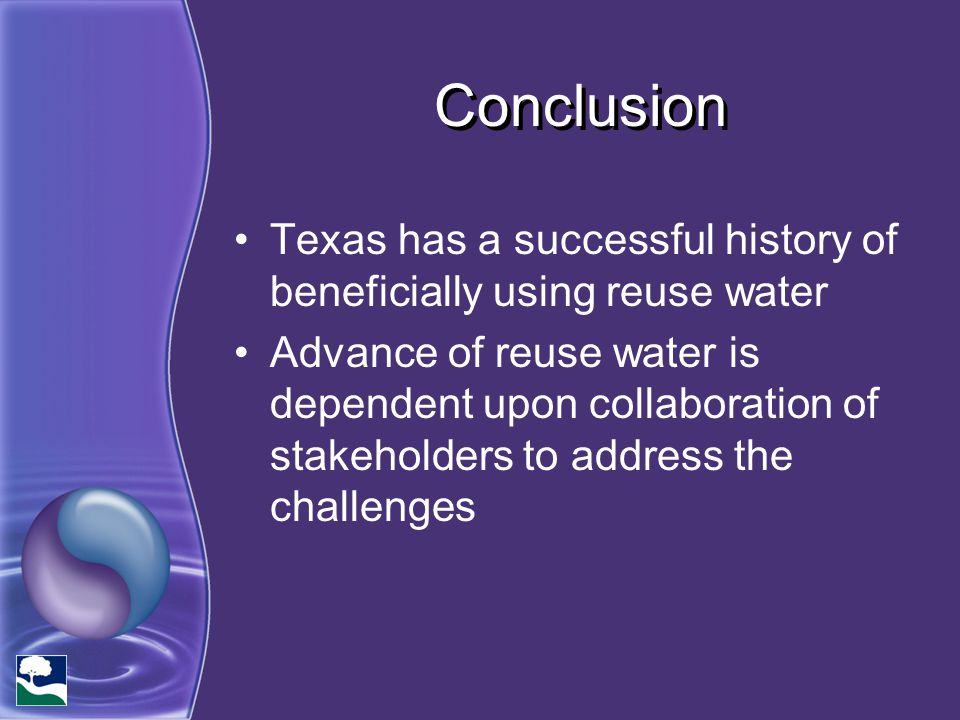 Conclusion Texas has a successful history of beneficially using reuse water.