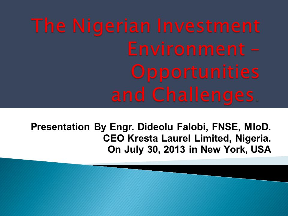 The Nigerian Investment Environment – Opportunities and Challenges.