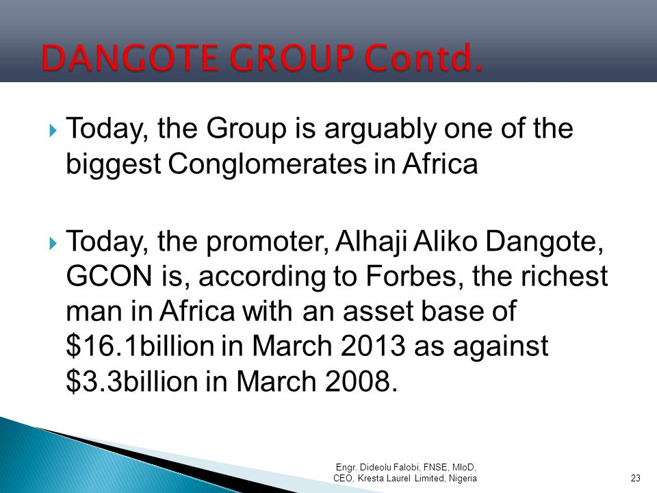 DANGOTE GROUP Contd. Today, the Group is arguably one of the biggest Conglomerates in Africa.