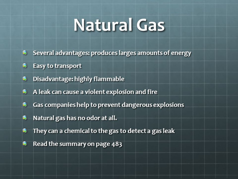 Natural Gas Several advantages: produces larges amounts of energy