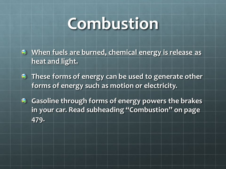 Combustion When fuels are burned, chemical energy is release as heat and light.