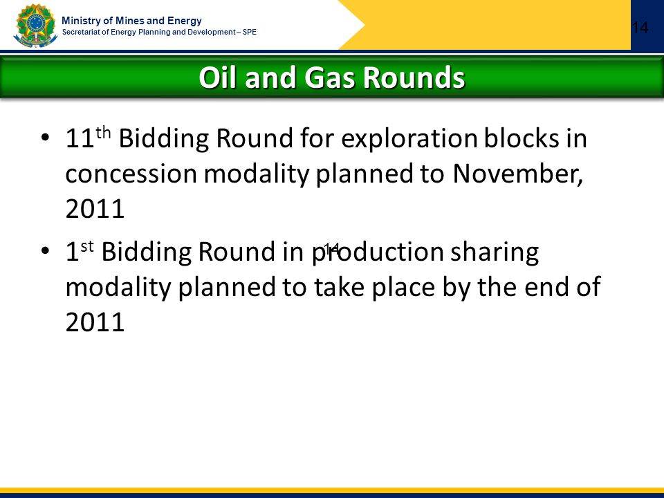 14 Oil and Gas Rounds. 11th Bidding Round for exploration blocks in concession modality planned to November, 2011.