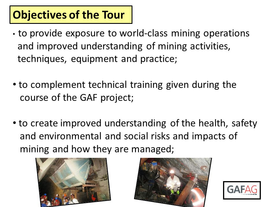 Objectives of the Tour to provide exposure to world-class mining operations. and improved understanding of mining activities,